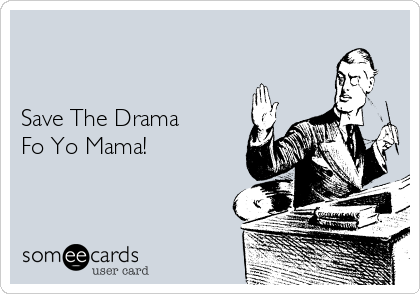 Save The Drama Fo Yo Mama!