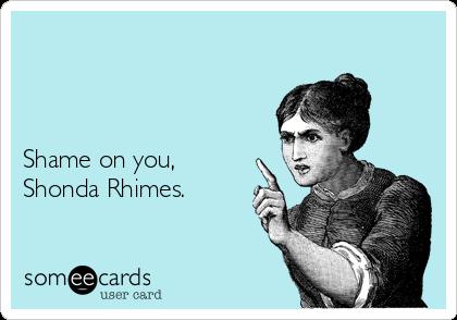 Shame on you, Shonda Rhimes.