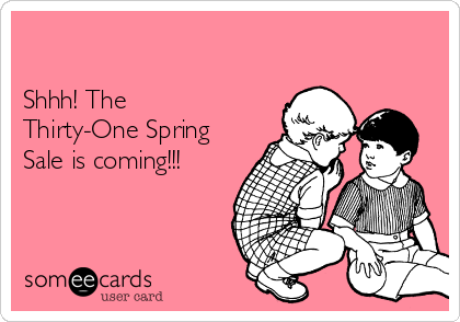 Shhh! The Thirty-One Spring Sale is coming!!!