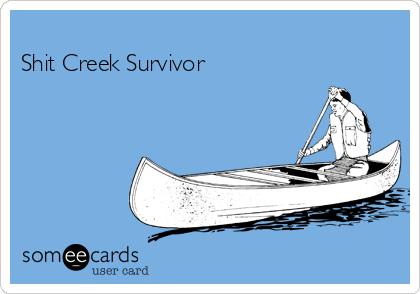 Shit Creek Survivor