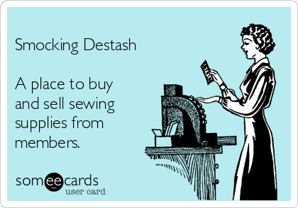 Smocking Destash   A place to buy and sell sewing supplies from members.