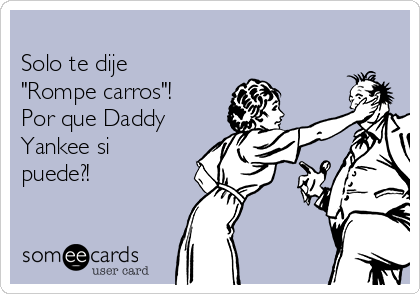 """Solo te dije """"Rompe carros""""! Por que Daddy Yankee si puede?!"""