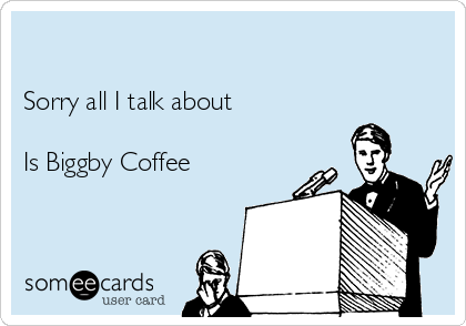 Sorry all I talk about  Is Biggby Coffee