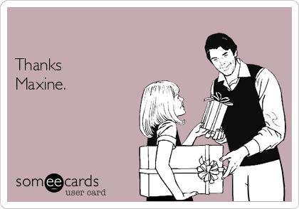 Thanks Maxine.
