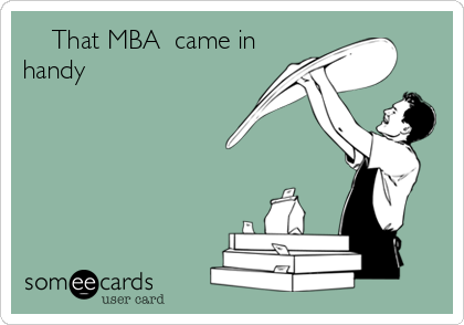 That MBA  came in handy