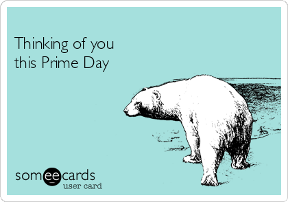 Thinking of you this Prime Day