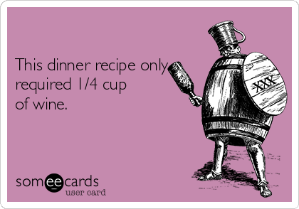 This dinner recipe only  required 1/4 cup of wine.