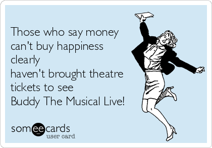 Those who say money can't buy happiness clearly haven't brought theatre tickets to see Buddy The Musical Live!