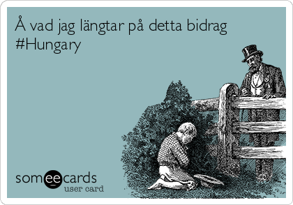 Å vad jag längtar på detta bidrag #Hungary