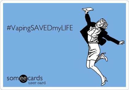 #VapingSAVEDmyLIFE