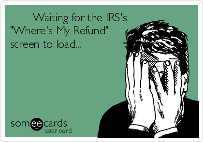 """Waiting for the IRS's  """"Where's My Refund"""" screen to load..."""