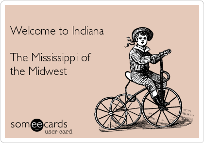 Welcome to Indiana  The Mississippi of the Midwest