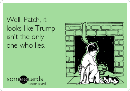 Well, Patch, it looks like Trump isn't the only one who lies.