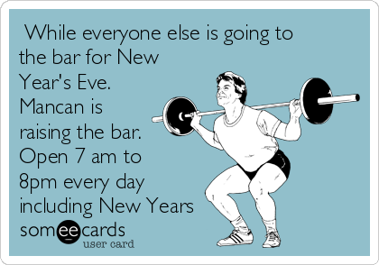 While everyone else is going to the bar for New Year's Eve. Mancan is raising the bar. Open 7 am to 8pm every day including New Years