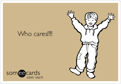 Who cares!!!!
