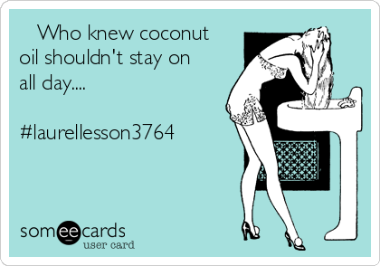 Who knew coconut oil shouldn't stay on all day....  #laurellesson3764