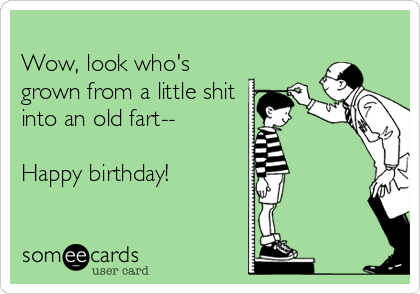 Wow Look Whos Grown From A Little Shit Into An Old Fart Happy – Old Fart Birthday Cards