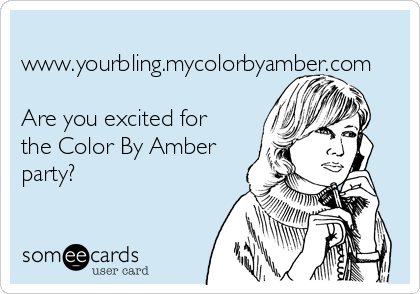 www.yourbling.mycolorbyamber.com  Are you excited for the Color By Amber party?