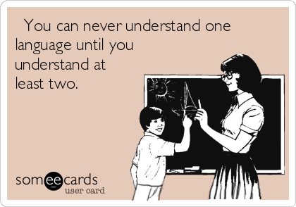 ❝You can never understand one language until you understand at least two.❞