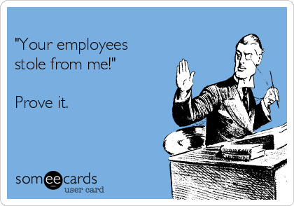 """Your employees stole from me!""  Prove it."