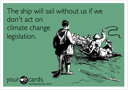 The ship will sail without us if we don't act on climate change legislation.