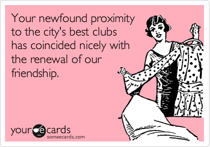 Your newfound proximity