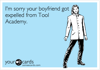 I'm sorry your boyfriend got