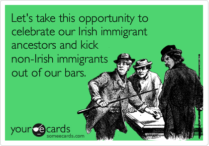 Let's take this opportunity to celebrate our Irish immigrant ancestors and kick