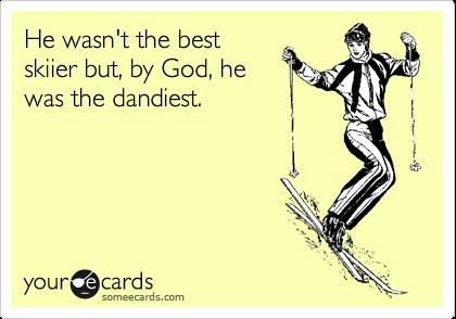 He wasn't the best skiier but, by God, he was the dandiest.