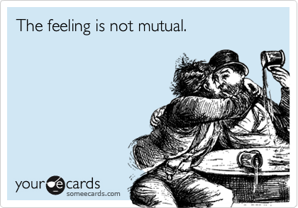 The feeling is not mutual.