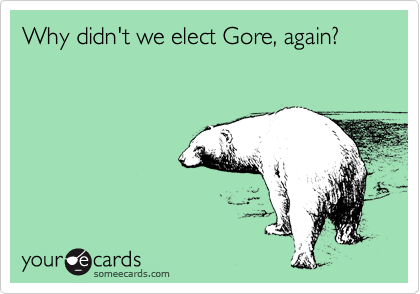 Why didn't we elect Gore, again?
