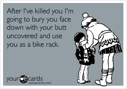 After I've killed you I'm