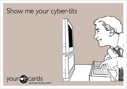Show me your cyber-tits