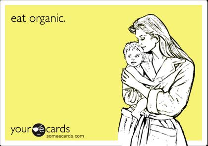 eat organic.
