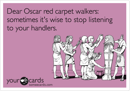 Dear Oscar red carpet walkers: sometimes it's wise to stop listening to your handlers.