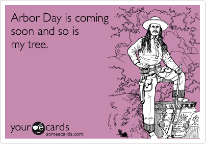 Arbor Day is comingsoon and so ismy tree.