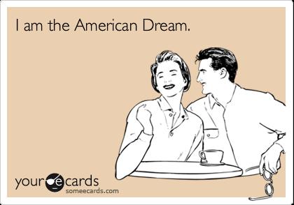 I am the American Dream.