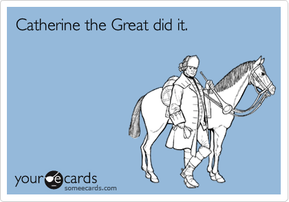 Catherine the Great did it.