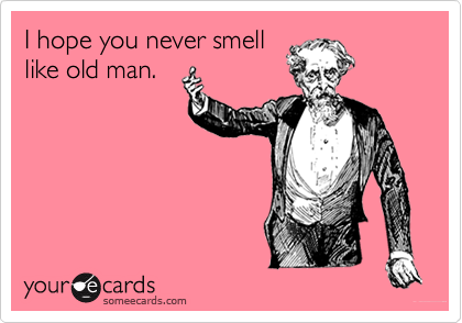 I Hope You Never Smell Like Old Man Birthday Ecard