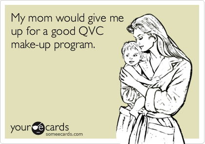 My mom would give me