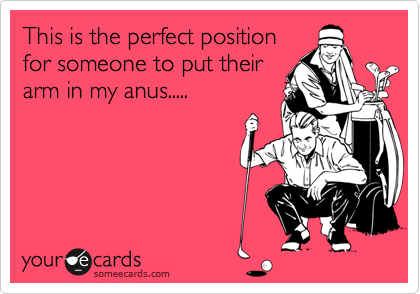 This is the perfect position