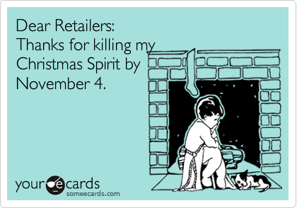 ee27929e915 Dear Retailers  Thanks for killing my Christmas Spirit by November 4 ...