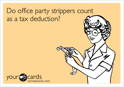 Do office party strippers count as a tax deduction?