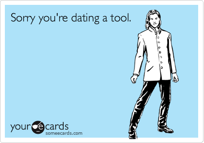 Sorry you're dating a tool.