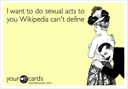 I want to do sexual acts toyou Wikipedia can't define