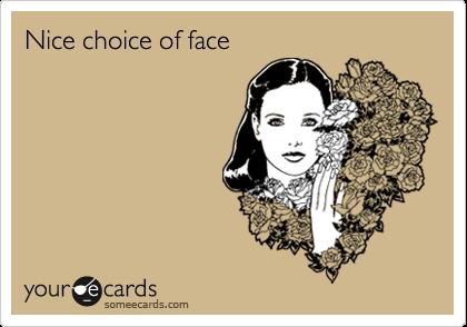 Nice choice of face