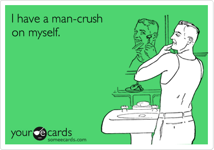 I have a man-crushon myself.