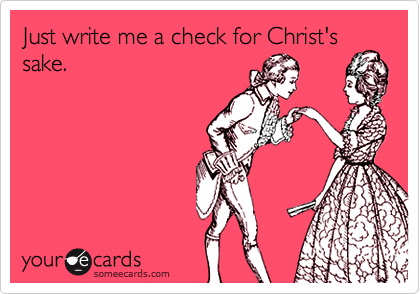 Just write me a check for Christ's