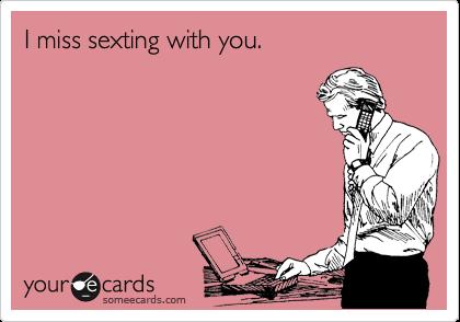 I miss sexting