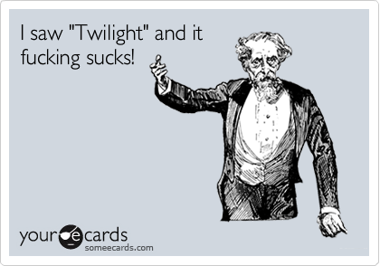 "I saw ""Twilight"" and it